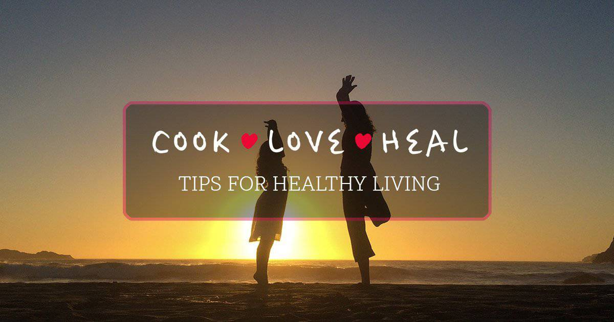Cook-Love-Heal Tips for Healthy Living