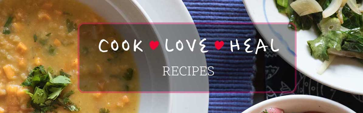 Cook Love Heal Recipes
