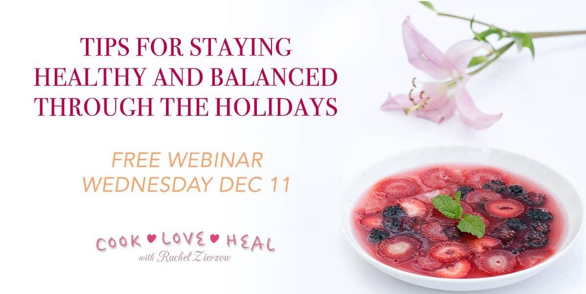 2019 Holiday Webinar • Cook Love Heal with Rachel Zierzow