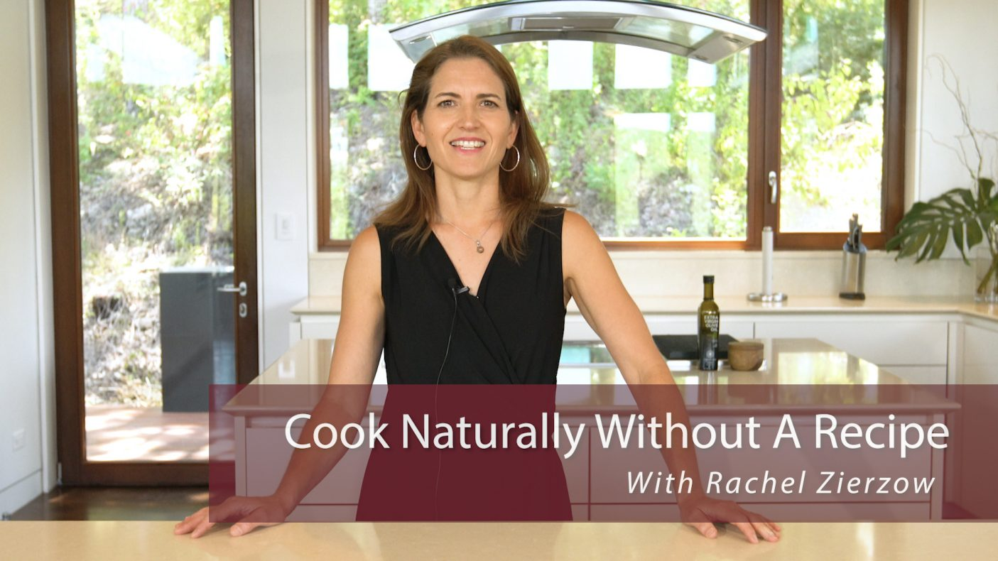 Cook Naturally Without A Recipe • An Online Course by Rachel Zierzow